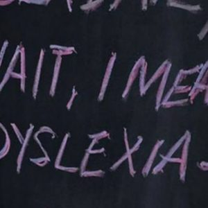 "Sign which reads ""wait, I mean dyslexia"""