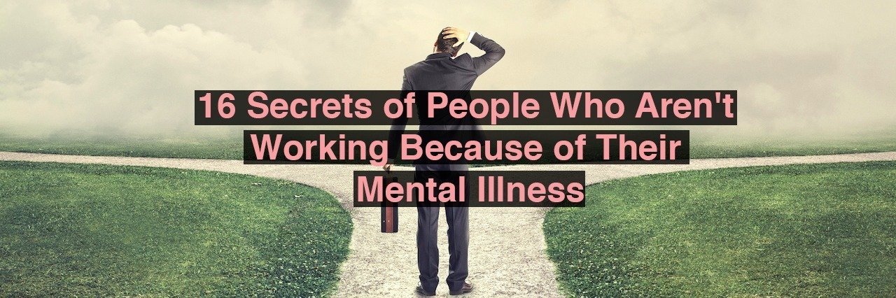 A man in a business suit choosing between two paths. Text reads: 16 secrets of people who aren't working because of their mental illness