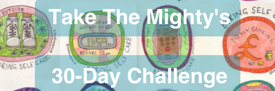 """""""Take The Mighty's 30-Day Challenge"""""""