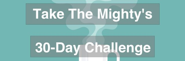 "Coffee cup with smoke float up. Text reads ""Take The Mighty's 30-Day Challenge"""