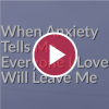 When Anxiety Tells Me Everyone I Love Will Leave Me