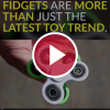 Fidgets Are More Than Just the Latest Toy Trend