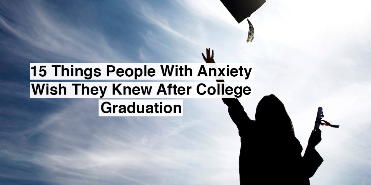 15 Things People With Anxiety Wish They Knew After College Graduation
