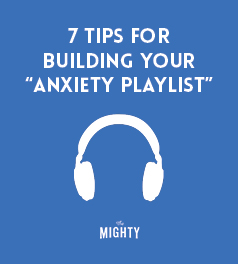 7 Tips for Building Your 'Anxiety Playlist'