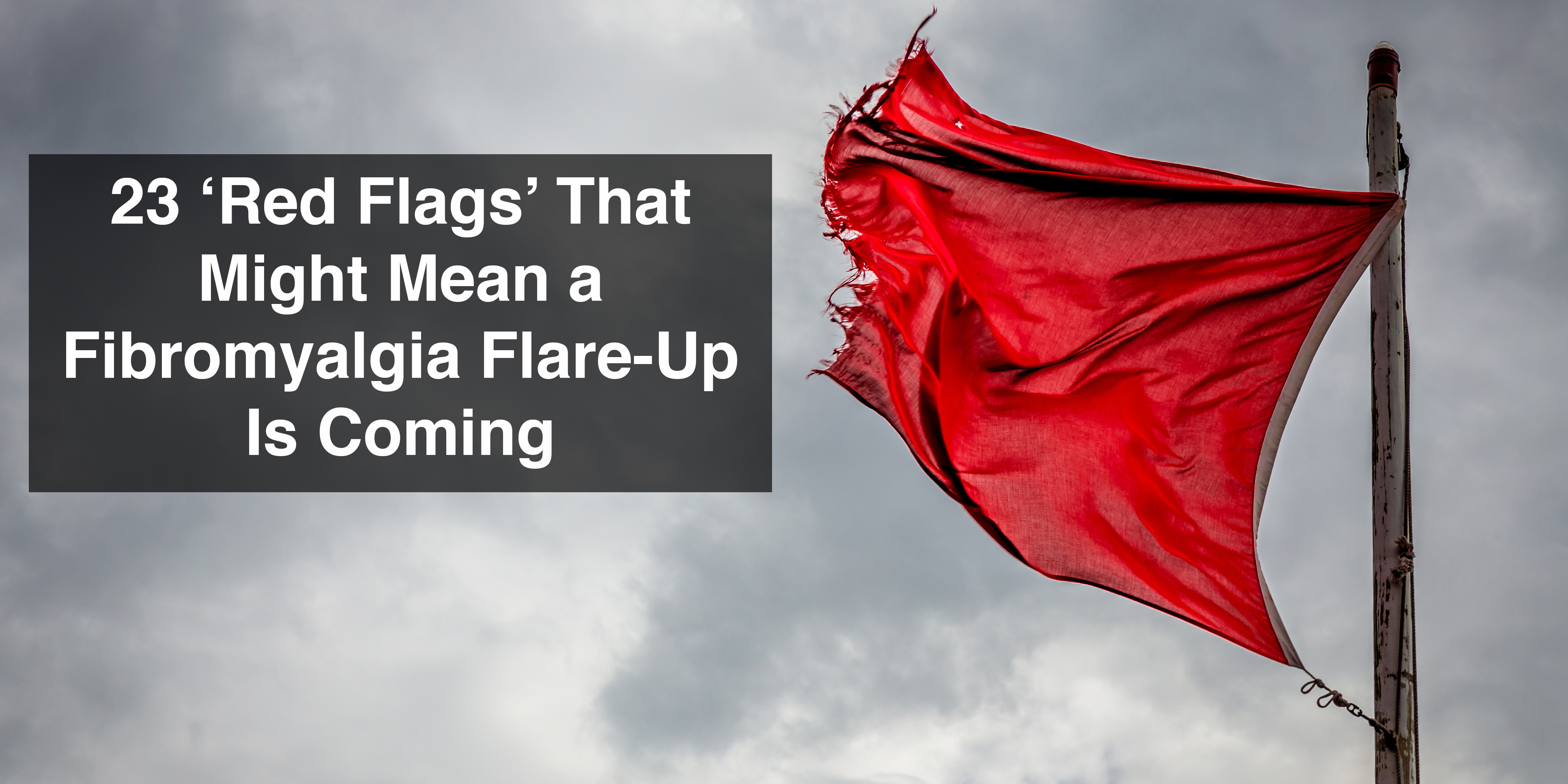 Image result for 23 'Red Flags' That Might Mean a Fibromyalgia Flare-Up Is Coming