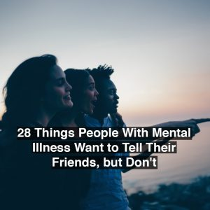 Friends at the beach. Text reads: 28 things people with mental illness want to tell their friends, but don't