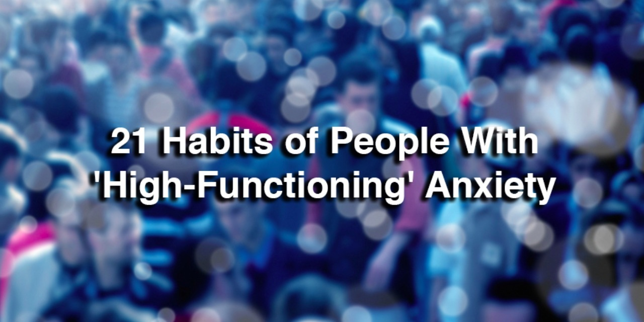 21 Habits of People With High-Functioning Anxiety | The Mighty