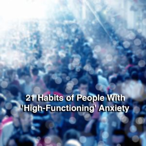 blurry background image of people walking on busy street. Text reads: 21 habits of people with high-functioning anxiety