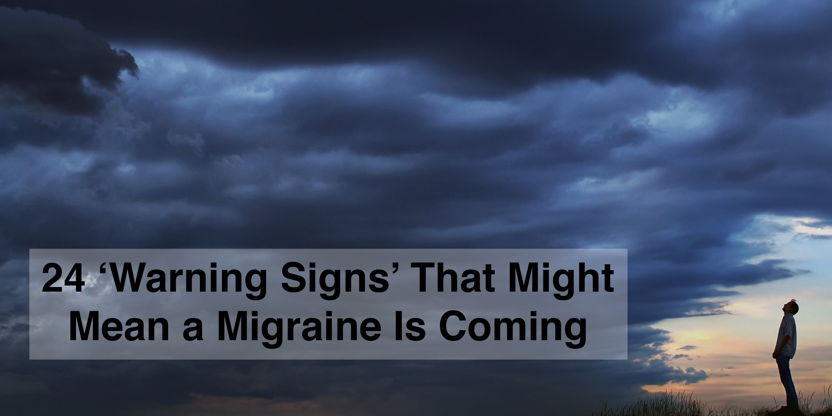 24 'Warning Signs' That Might Mean a Migraine Is Coming | The Mighty