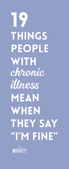 19 Things People With Chronic Illness Mean When They Say