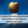 19 Ways Childhood Emotional Abuse Affects Your Mental Health as an Adult