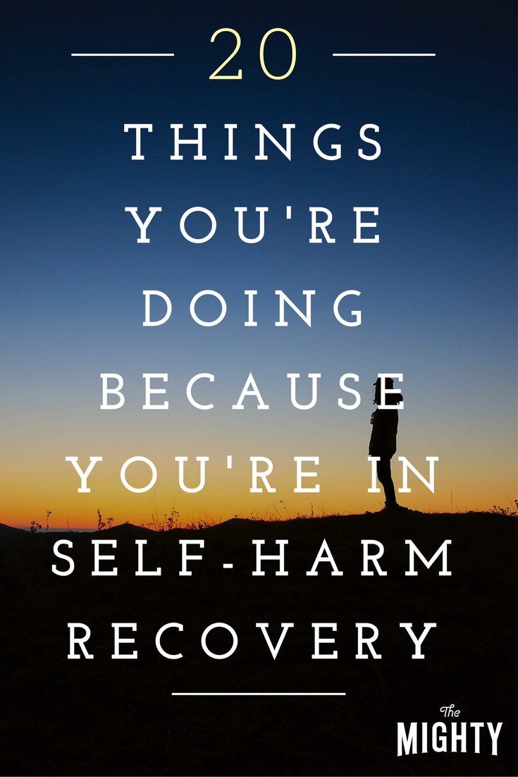20 Things People Don't Realize You're Doing Because You're in Self-Harm Recovery