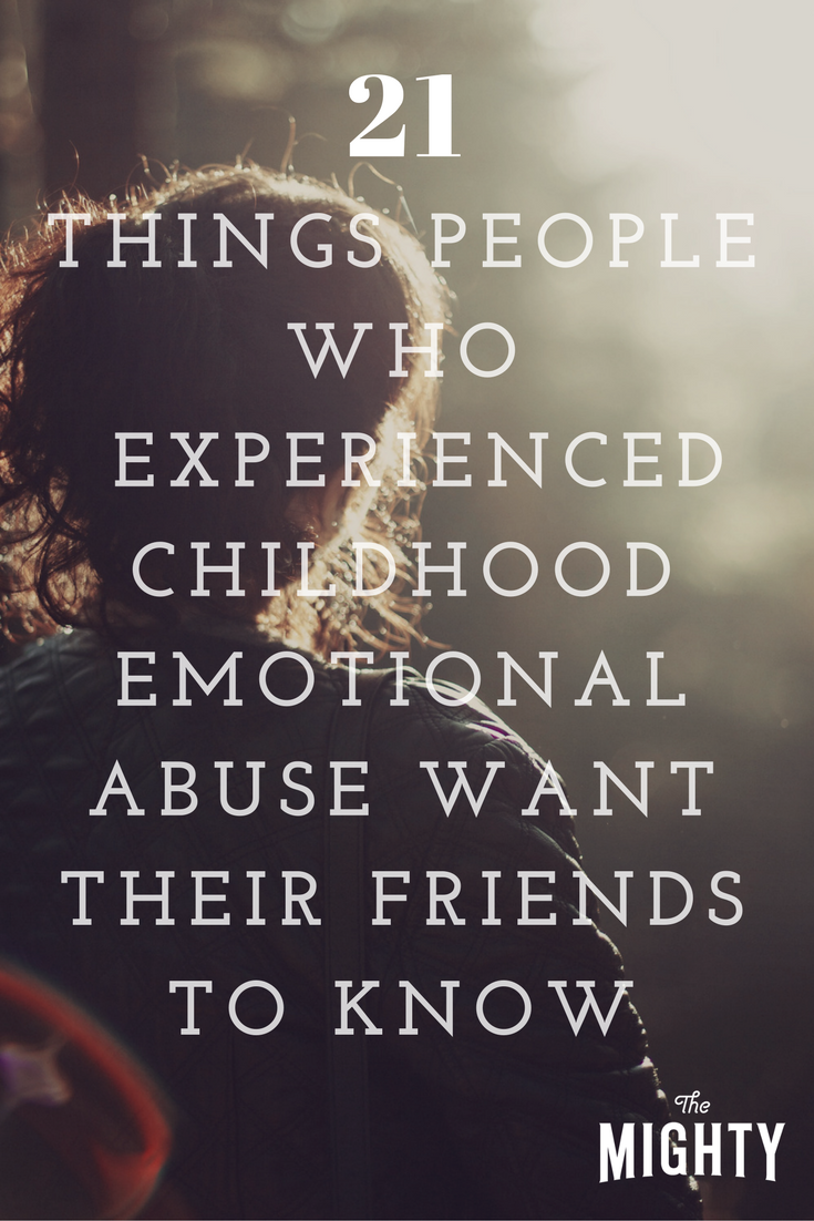 21 Things People Who Experienced Childhood Emotional Abuse Want Their Friends to Know