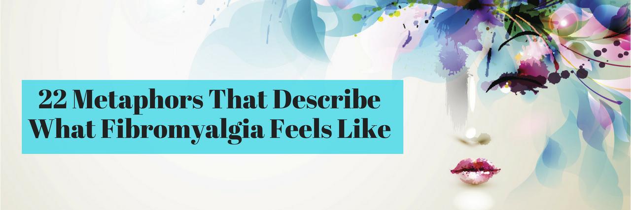 22 metaphors that describe what fibromyalgia feels like