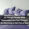 22 Things People With Depression Do First Thing in the Morning to Get Out of Bed