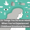 25 Things You Do as an Adult When You've Experienced Childhood Emotional Abuse (1)