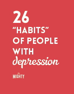 "26 ""Habits"" of People With Depression"