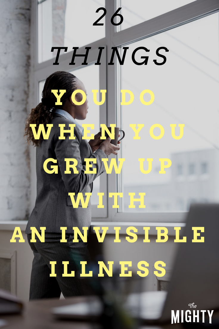 26 Things You Do as an Adult When You Grew Up With an Invisible Illness