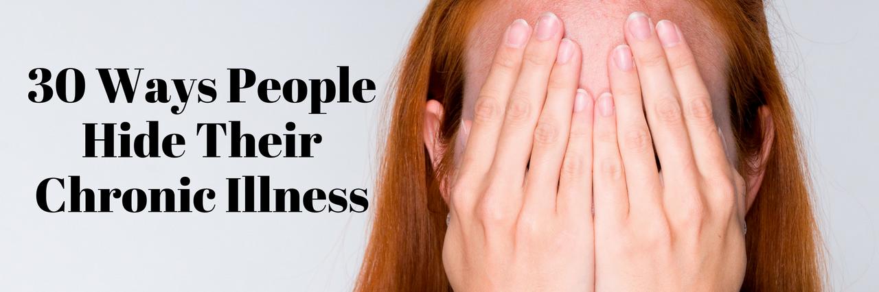 30 ways people hide their chronic illness