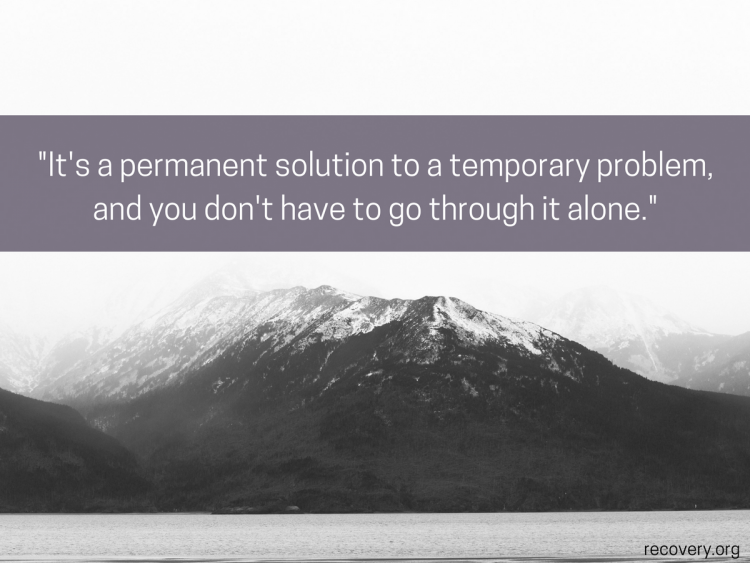 quote reads: It's a permanent solution to a temporary problem, and you don't have to go through it alone.