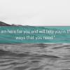 """quote that reads: """"I am here for you and will help you in the ways that you need."""""""