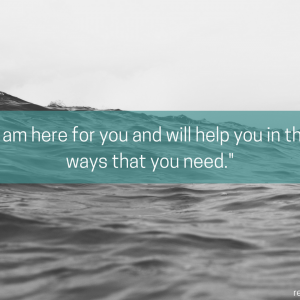 "quote that reads: ""I am here for you and will help you in the ways that you need."""