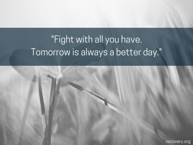 quote reads: Fight with all you have. Tomorrow is always a better day.