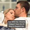 your wife has chronic fatigue? here are 22 ways to support her
