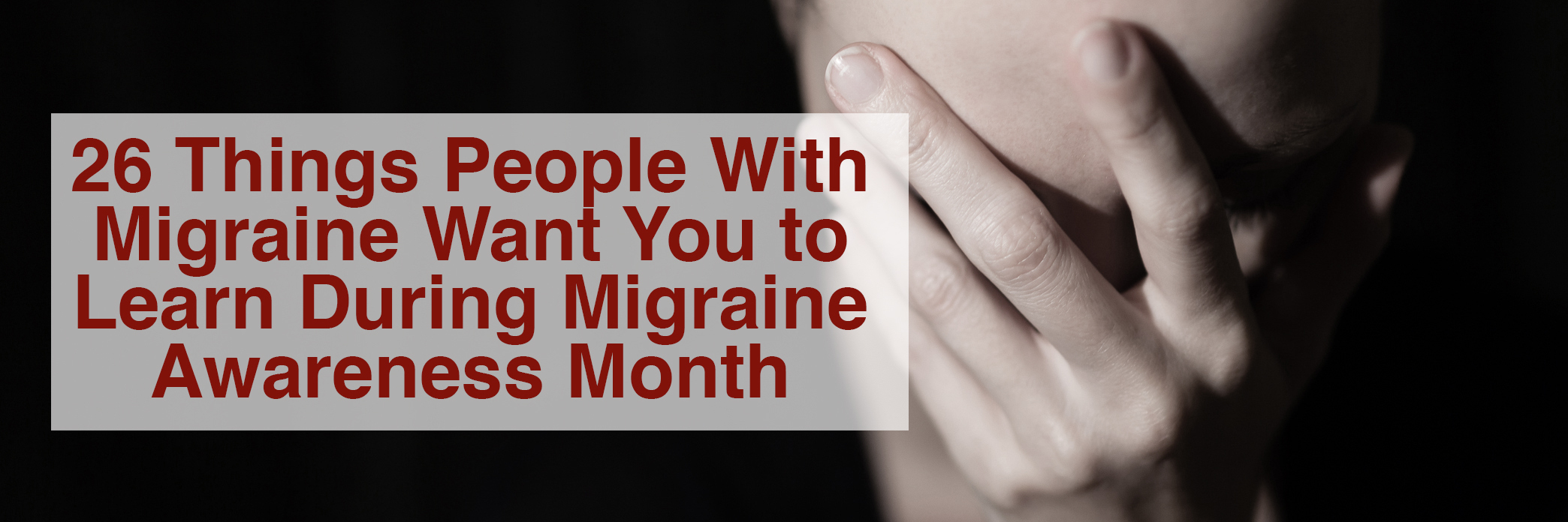 26 things people with migraine want you to learn during migraine awareness month