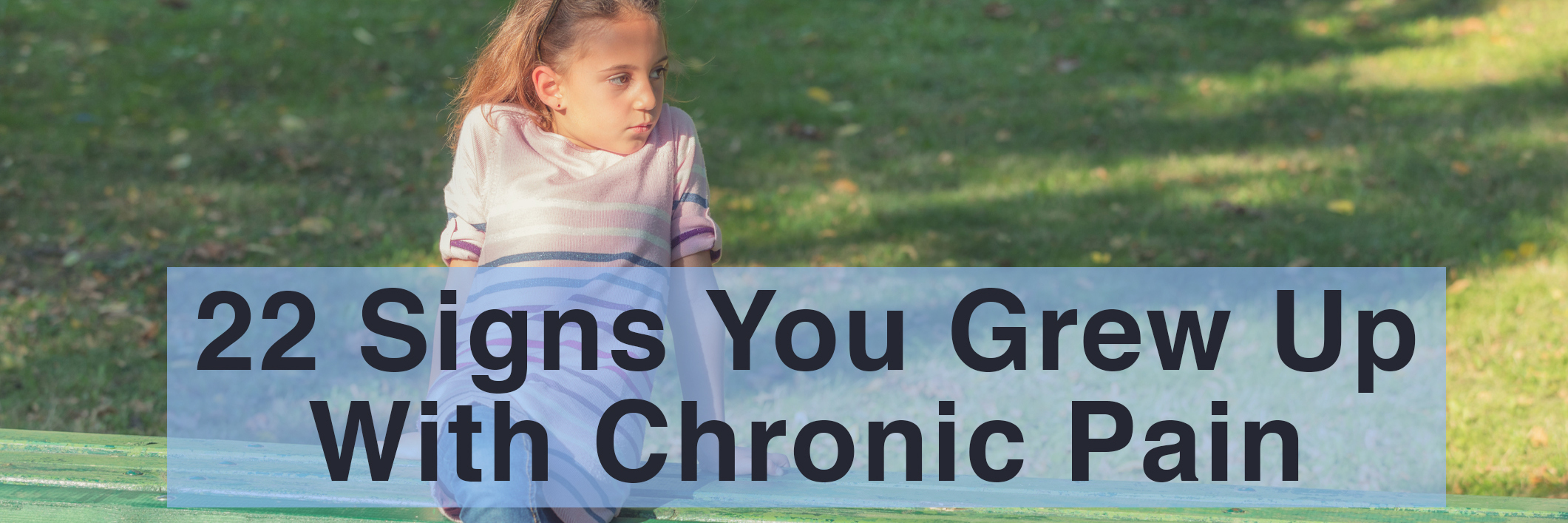 22 signs you grew up with chronic pain