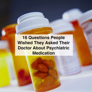 medication. text reads: 16 questions people wished they asked their doctor about psychiatric medication