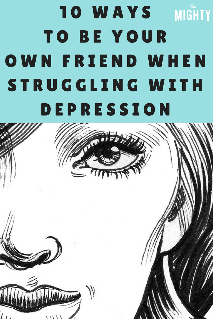10 Ways to Be Your Own Friend When Struggling With Depression