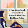 15 Questions People Who've Been Suicidal Wish They Had Been Asked (1)