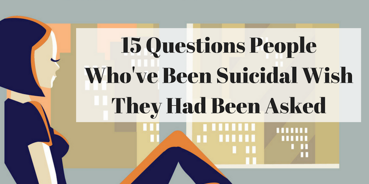 15 Questions People Who've Been Suicidal Wish They Had Been Asked