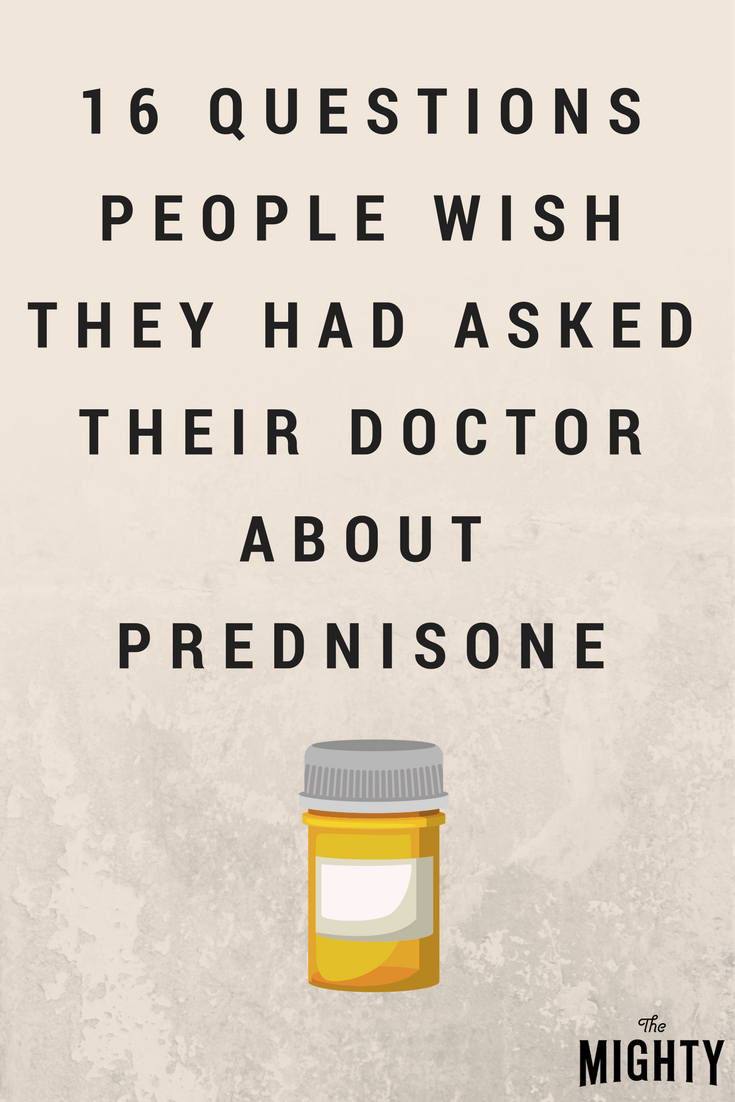 16 Questions People Wish They Had Asked Their Doctor About Prednisone