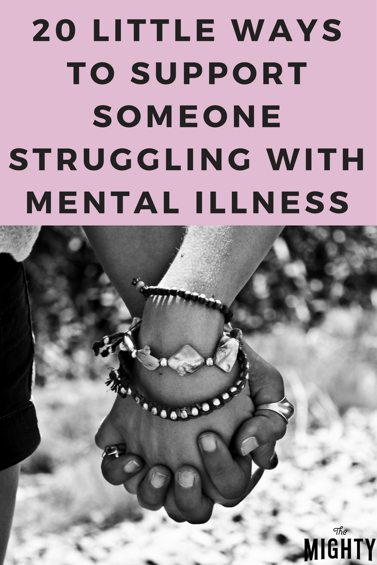 20 Little Ways to Support Someone Struggling With Mental Illness