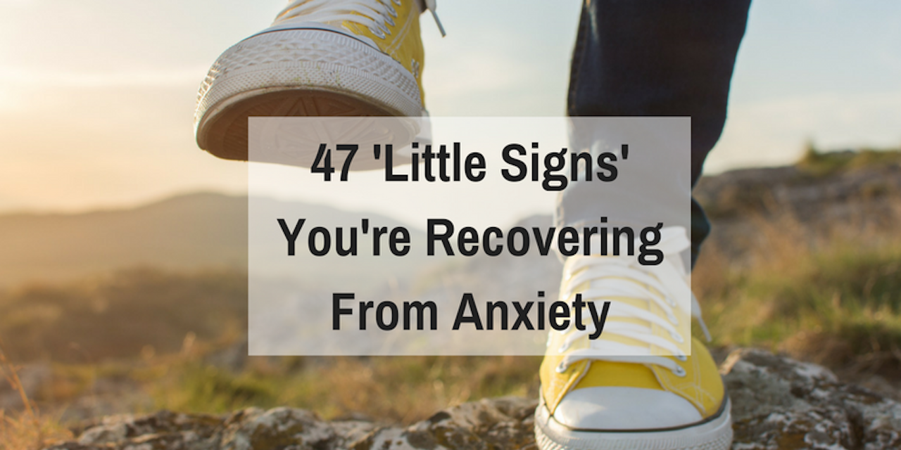 47 'Little Signs' You're Recovering From Anxiety | The Mighty