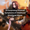 20 Surprising Physical Symptoms of Childhood Emotional Abuse