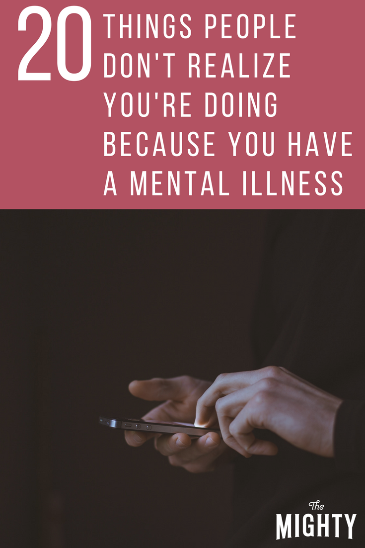 20 Things People Don't Realize You're Doing Because You Have a Mental Illness1