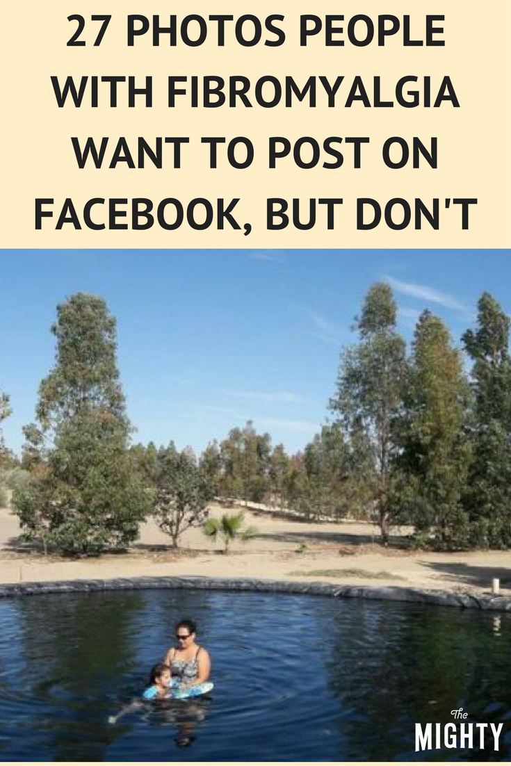 27 Photos People With Fibromyalgia Want to Post on Facebook, but Don't