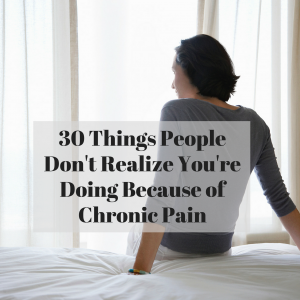 30 Things People Don't Realize You're Doing Because of Chronic Pain