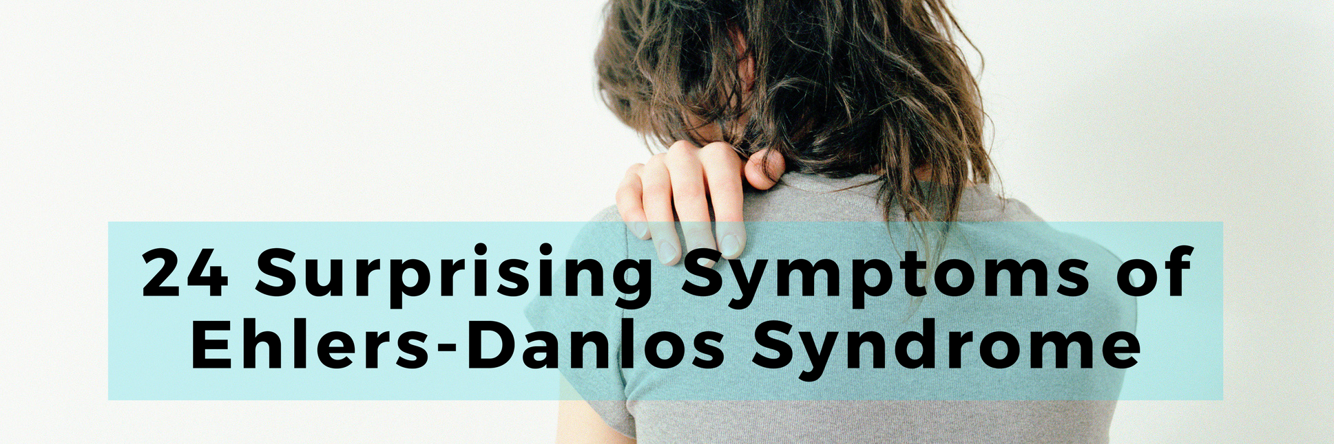 24 surprising symptoms of ehlers-danlos syndrome