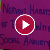Nervous Habits of People With Social Anxiety