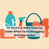 15 'Hacks' to Make Cleaning Easier When You're Struggling With Depression