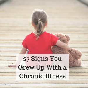 27 Signs You Grew Up With Chronic Illness