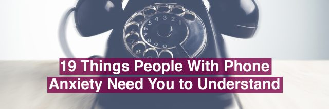 telephone. Text reads: 19 things people with phone anxiety need you to understand