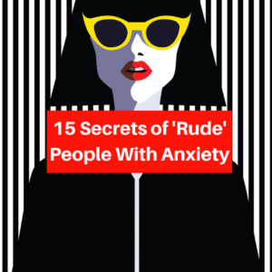 15 Secrets of 'Rude' People With Anxiety