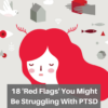 18 'Red Flags' You Might Be Struggling With PTSD (2)