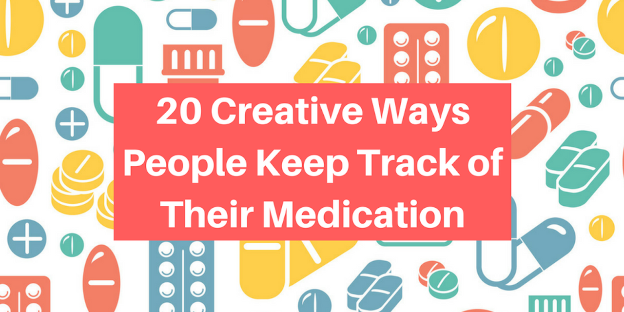 20 creative ways people keep track of their medication the mighty