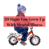 20 Signs You Grew Up With Mental Illness